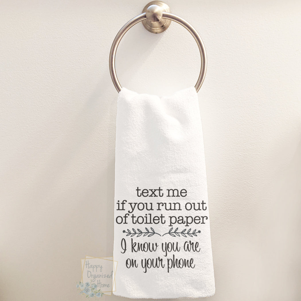 Text me if you run out of Toilet paper. I know you are on your phone. - Hand Towel
