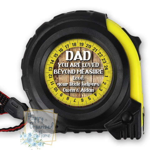 Dad, You are loved beyond measure -  Tape Measure.