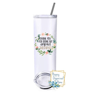 Thank you for being my unpaid therapist - Insulated tumbler with metal straw