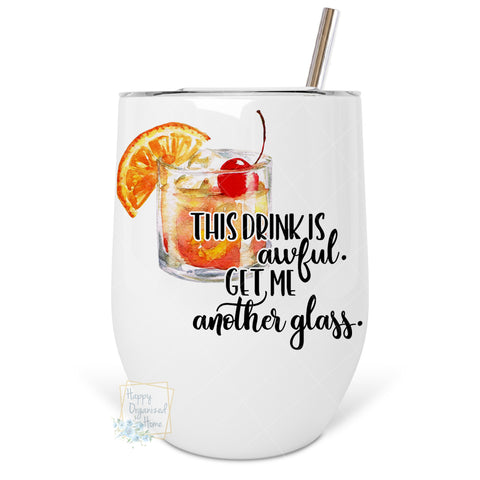 This Drink is Awful. Get me another glass - Insulated Wine Tumbler