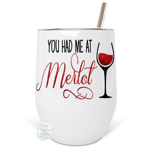 You had me at Merlot - Insulated Wine Tumbler