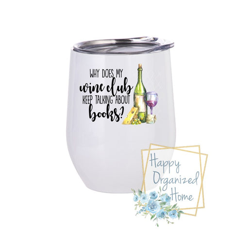 Why does my wine club Keep talking about Books?  - Insulated Wine Tumbler