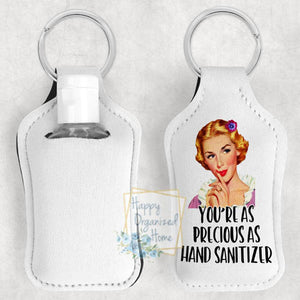 You're as precious as Hand Sanitizer-  Hand Sanitizer Holder Key chain. Includes plastic refillable Bottle.