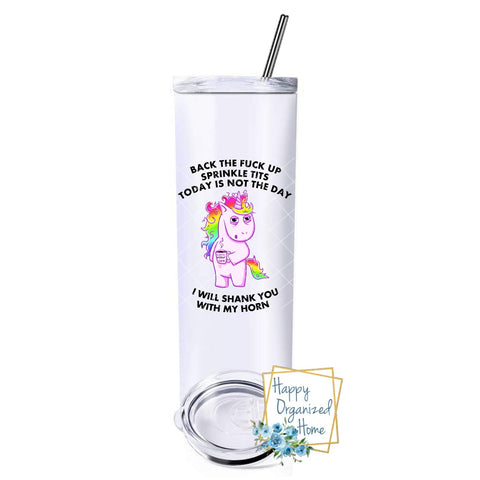 Back the fuck up sprinkle tits. Today is not the day. I will shank you with my horn - Insulated tumbler with metal straw