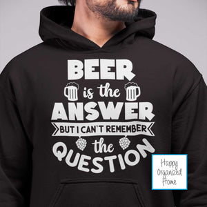 Beer is the answer, but I can't remember the question Hoodie