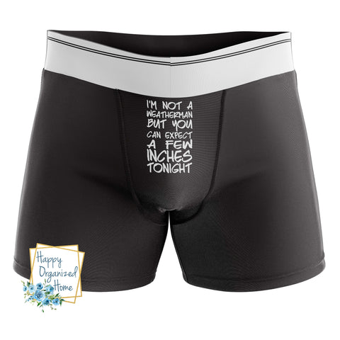 I'm not a weatherman but you can expect a few inches tonight - Men's Naughty Boxer Briefs