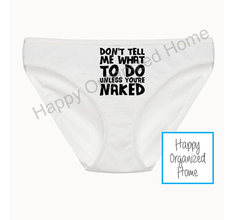 Don't tell me what to do unless you're naked - Ladies Bikini Panties