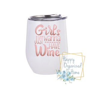 Girls just wanna have wine - Insulated Wine Tumbler