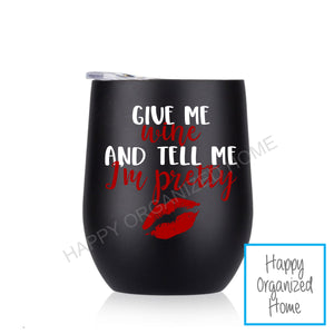 Give me wine and tell me I'm pretty - Insulated Wine Tumbler