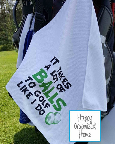 It Takes A Lot of Balls to Golf Like I Do - Printed Golf Towel