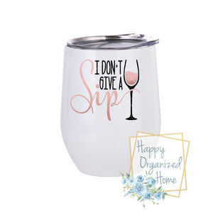 I don't give a Sip - Insulated Wine Tumbler