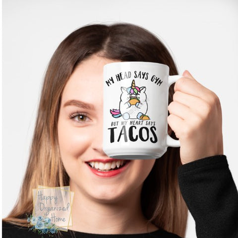 My Head Says Gym but my heart says Tacos -  Printed Coffee Mug