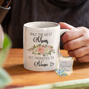 Only the best Moms get promoted to Nana - coffee Tea Mug