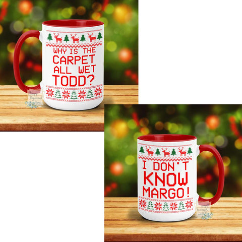 Why is the carpet wet Todd? I Don't know Margo! - Christmas Mug