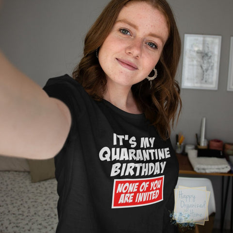 It's my quarantine Birthday. None of you are invited -  kids and Unisex tshirt