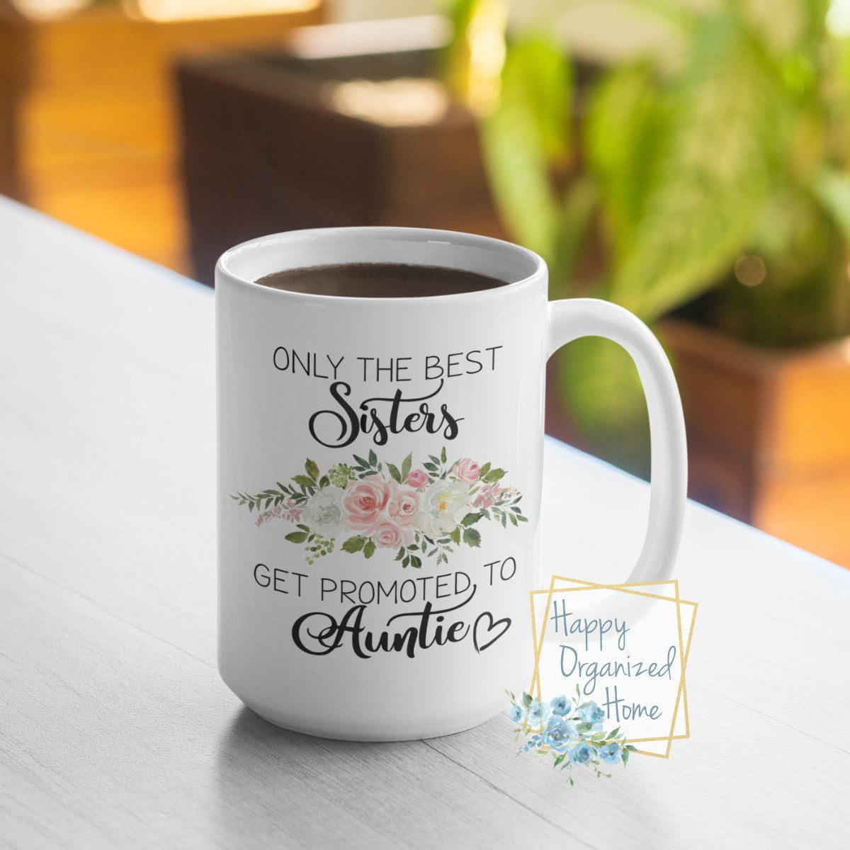 Only the best Sisters get promoted to Auntie - coffee Tea Mug
