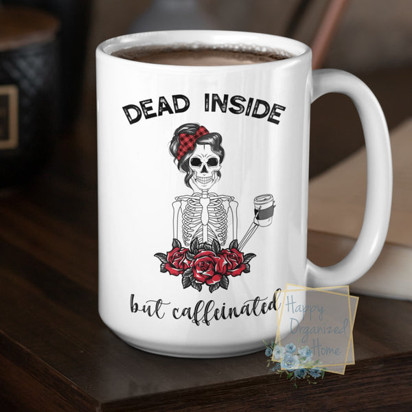 Dead Inside but Caffeinated - Coffee Mug  Tea Mug
