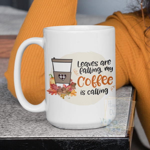 Leaves are Falling, Coffee is Calling  - Fall mug Coffee Tea Mug