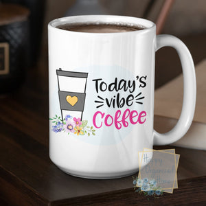 Today's Vibe Coffee - Coffee Mug  Tea Mug