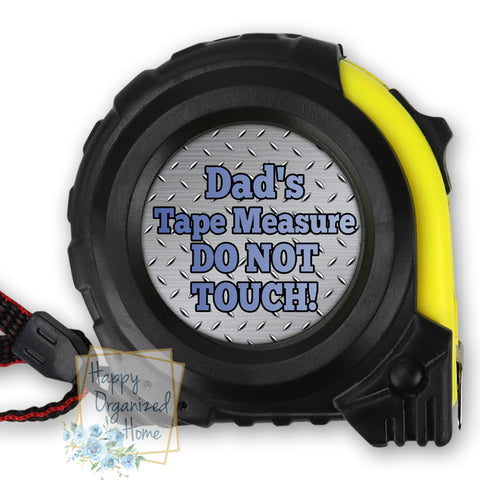 Dad's Tape measure. DO NOT TOUCH! -  Tape Measure.