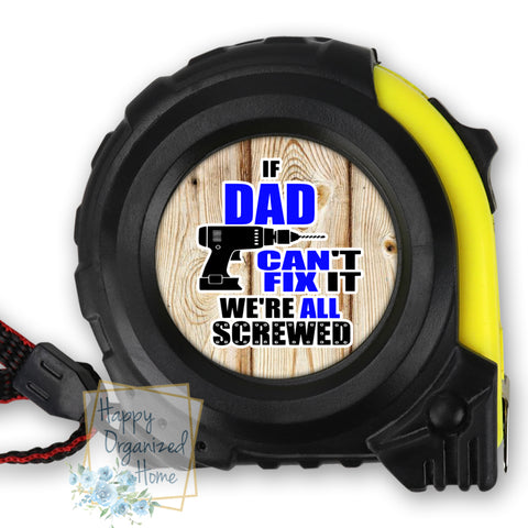 If Dad Can't fix it we're screwed  Tape Measure.