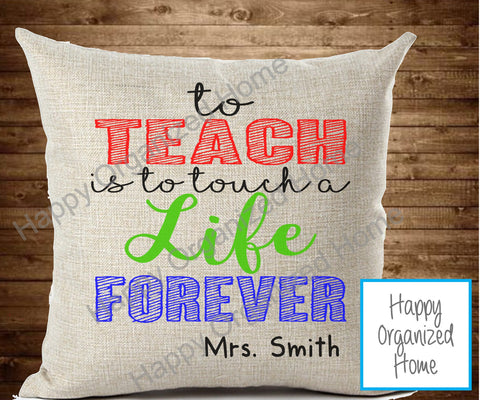 To teach is to touch a life forever - Throw pillow