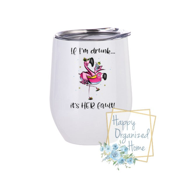 If I'm Drunk It's her Fault  - Insulated Wine Tumbler