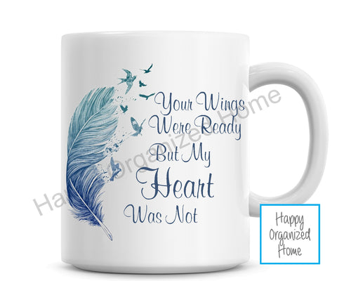 Memorial Mug - Your Wings were ready but my Heart was not