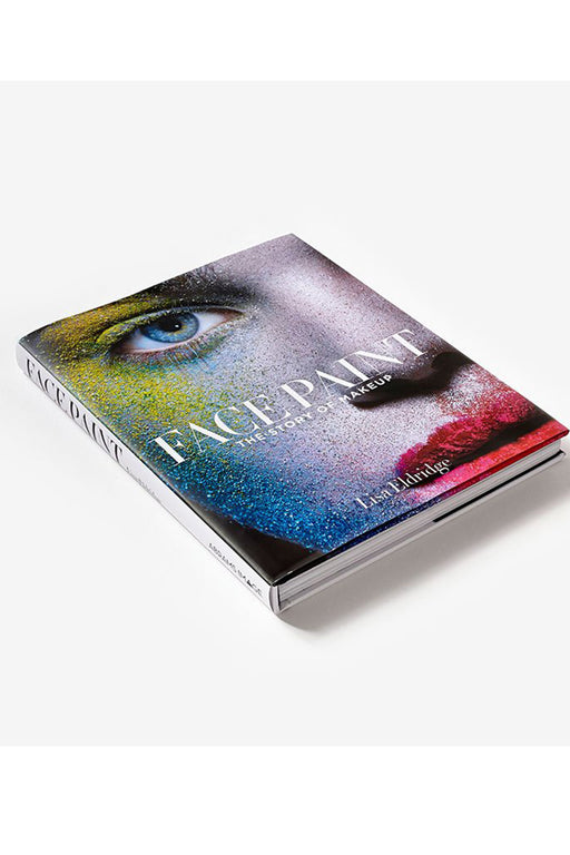 Face Paint: The Story Of Makeup By Lisa Eldridge