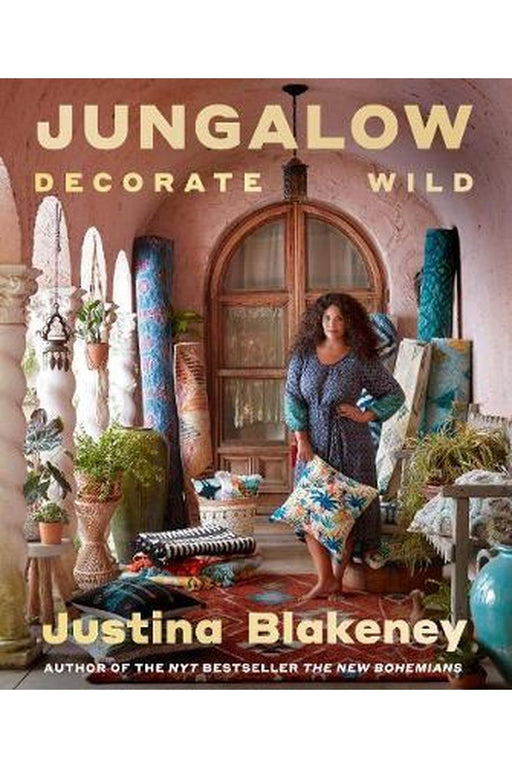Jungalow: Decorate Wild By Justina Blakeney