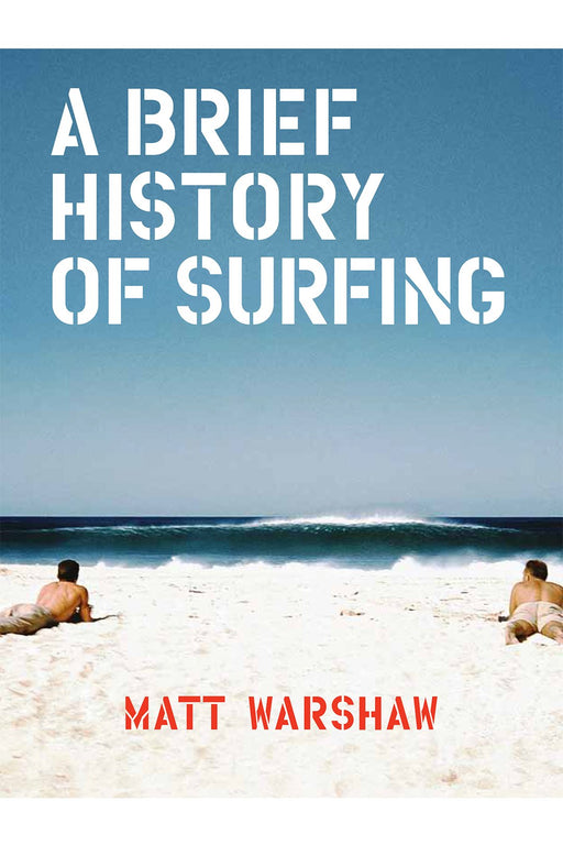 A Brief History Of Surfing By Matt Warshaw