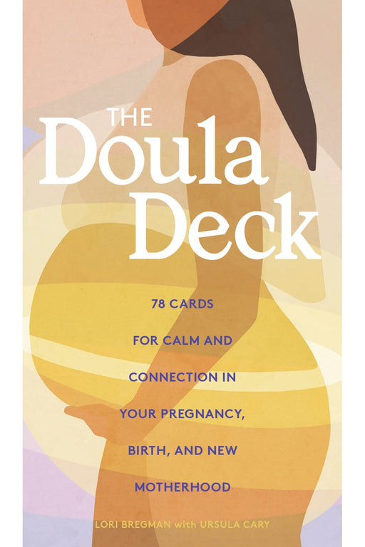 The Doula Deck: Practices For Calm And Connection In Your Pregnancy, Birth, And New Motherhood By Lori Bregman