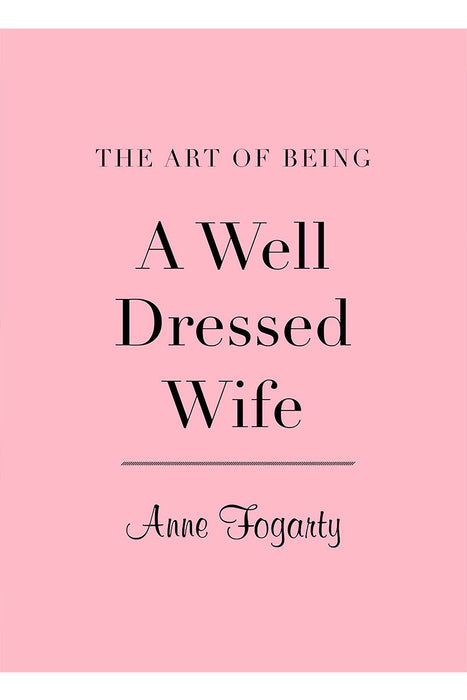 Art Of Being A Well-Dressed Wife By Anne Fogarty