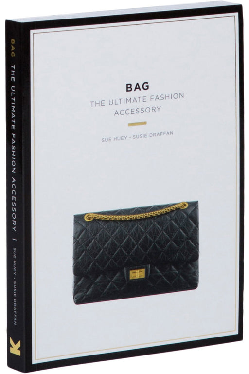 Bag: The Ultimate Fashion Accessory By Sue Huey And Susie Draffan