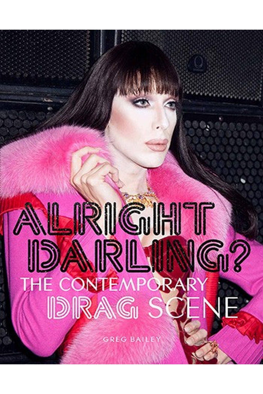 galison alright darling the contemporary drag scene by greg bailey angol nyelvu konyv