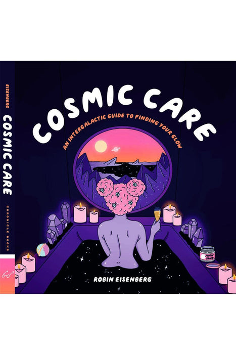 Cosmic Care: An Intergalactic Guide To Finding Your Glow By Robin Eisenberg
