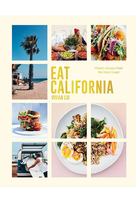 Eat California: Vibrant Recipes From The West Coast By Vivian Lui
