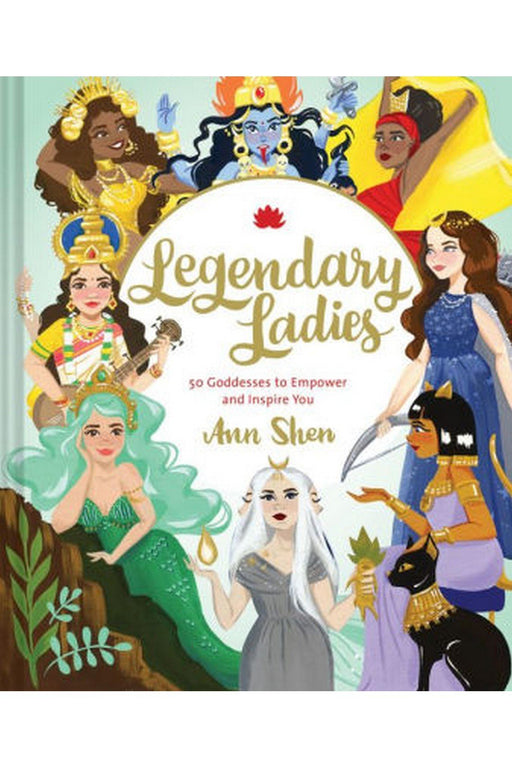 galison legendary ladies 50 goddesses to empower and inspire you by ann shen angol nyelvu konyv