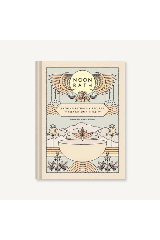 Moon Bath: Bathing Rituals And Recipes For Relaxation And Vitality By Dakota Hills And Sierra Brashear