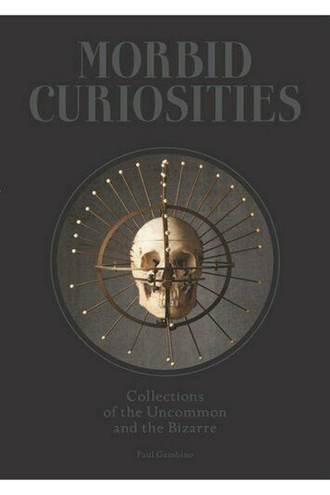 galison morbid curiosities collections of the uncommon and the bizarre by paul gambino angol nyelvu konyv