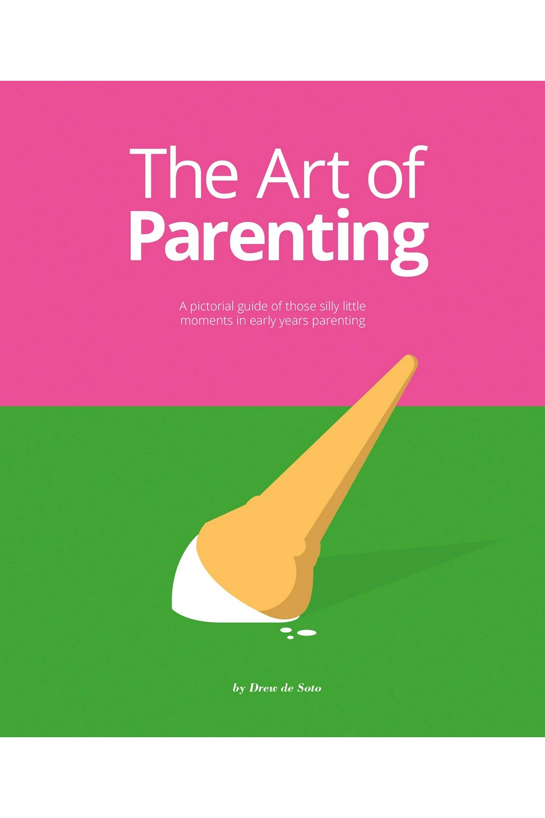 The Art Of Parenting: The Things They Don't Tell You By Drew De Soto