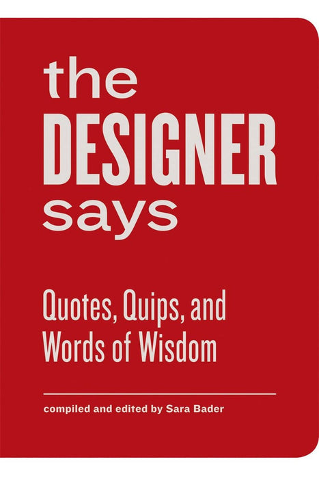 The Designer Says: Quotes, Quips, And Words Of Wisdom By Sara Bader