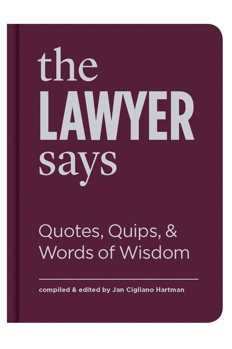 The Lawyer Says: Quotes, Quips, And Words Of Wisdom By Jan Cigliano Hartman