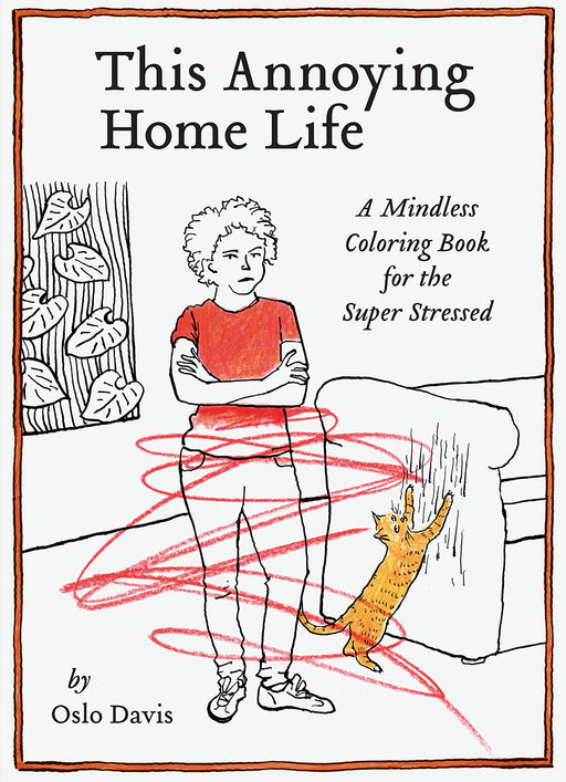 This Annoying Home Life: A Mindless Coloring Book For The Super Stressed By Oslo Davis