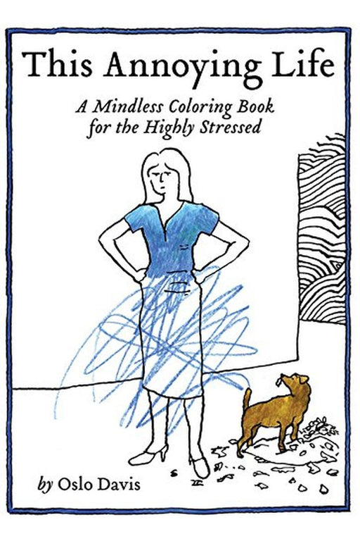 This Annoying Life: A Mindless Coloring Book For The Highly Stressed By Oslo Davis