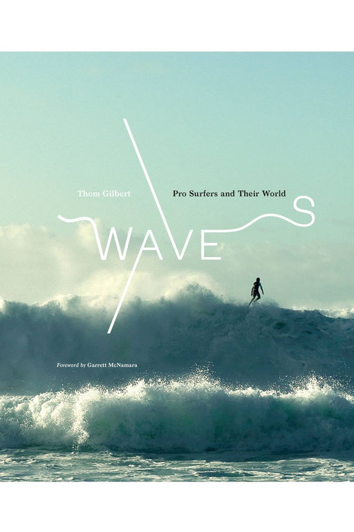 Waves: Pro Surfers And Their World By Thom Gilbert