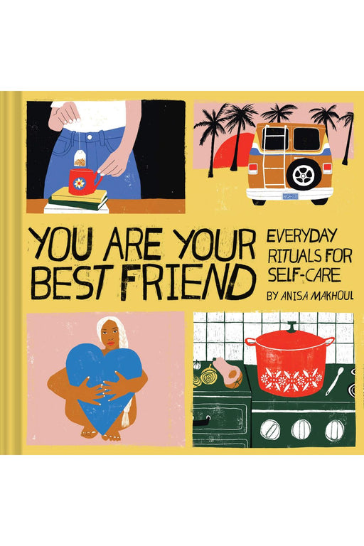 You Are Your Best Friend: Everyday Rituals For Self-Care By Anisa Makhoul