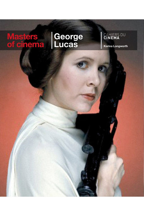 George Lucas (Masters Of Cinema Series) By Karina Longworth