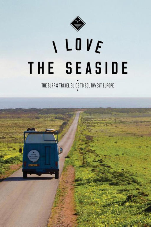 I Love the Seaside Surf & Travel Guide to Southwest Europe