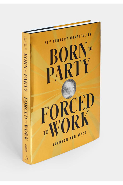 Born To Party, Forced To Work: 21St Century Hospitality By Bronson Van Wyck